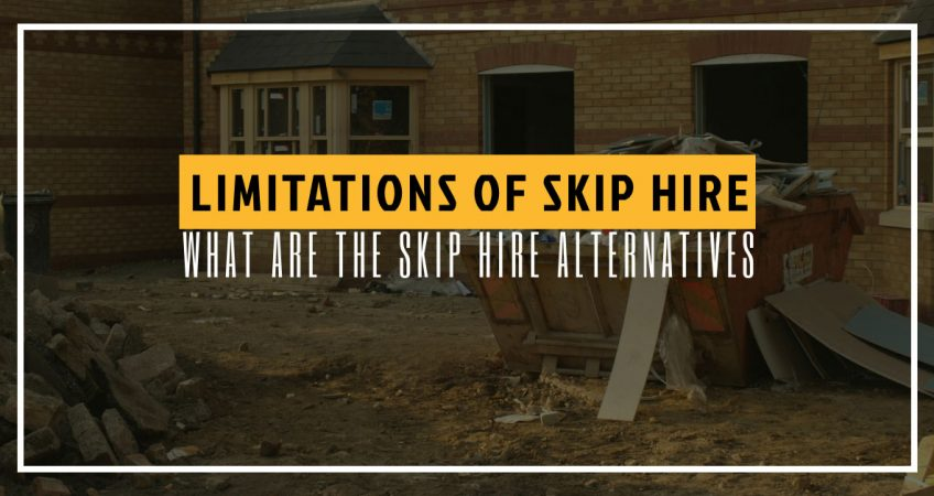 Limitations of Skip Hire: What Are the Skip Hire Alternatives